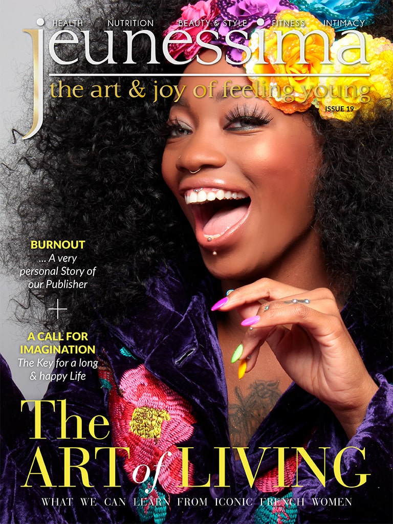 Jeunessima Magazine. The Art & Joy of Feeling YOUng ... at any Time ... and Age. For busy Women who really want to enjoy Life. Issue 19